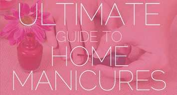 Ultimate Guide to Home Manicures