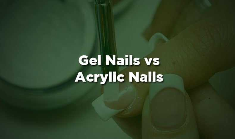 Gel Nails Vs Acrylic Nails Which To Go With Whn