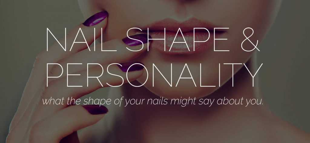 Nail Shape & Personality – You Wouldn't Believe What Some Nail Shapes Mean!